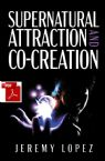 Supernatural Attraction and Co-Creation (E-Book PDF Download) by Jeremy Lopez