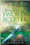 Moving From Sword to Scepter:  Rule Through Prayer as the Ekklesia of God (Paperback) by Wanda Alger