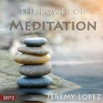 The Power of Meditation (MP3 Download) by Jeremy Lopez