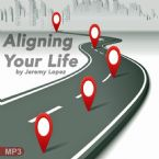 Aligning Your Life (MP3 Teaching Download) by Jeremy Lopez