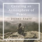 Creating an Atmosphere of Peace (Teaching CD) by Jeremy Lopez