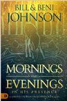 Mornings and Evenings in His Presence:  A Lifestyle of Daily Encounters with God (Paperback) by Bill & Beni Johnson