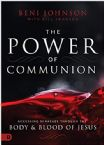 The Power of Communion:  Accessing Miracles Through the Body and Blood of Jesus (Paperback) by Beni Johnson
