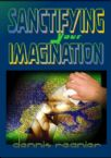 CLEARANCE SALE: Sanctifying Your Imagination (teaching CD) by Dennis Reanier