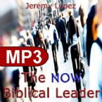 The NOW Biblical Leader (MP3 Teaching Download) by Jeremy Lopez