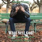 What Next God? Discouraged After Your Prophetic Word (MP3 Teaching Download) by Jeremy Lopez