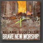 CLEARANCE: Brave New Worship (Prophetic Worship CD) by Kelanie Gloeckler