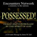 POSSESSED! Filled and Controlled by the Spirit of God (2 Teaching  CD) by James Goll