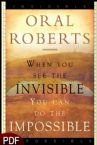 When You See the Invisible, You Can Do the Impossible (E-Book-PDF Download) by Oral Roberts