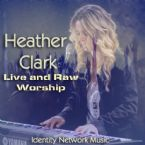 Heather Clark: Live and Raw (MP3 Music Download) by Identity Network