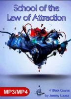 School of the Law of Attraction (MP3 MP4 Digital Download 4 Week Course) by Jeremy Lopez