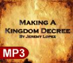 Making a Kingdom Decree (MP3 teaching download) by Jeremy Lopez