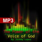 The Power of the Voice of God (MP3 Teaching Download) by Jeremy Lopez