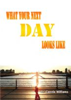 What Your Next Day Looks Like (MP3 Teaching Download) by Dr. Connie Williams