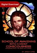 CSchool of Awakening Into Christ Consciousness (The Mind of Christ) (4 Week Course Digital Download) by Jeremy Lopez - Click To Enlarge