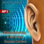 Misinterpreting A Word That Sounds Correct (MP3 Teaching Download) by Jeremy Lopez