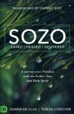 SOZO Saved Healed Delivered: A Journey into Freedom with the Father, Son, and Holy Spirit (Book) by Teresa Liebscher, Dawna DeSilva
