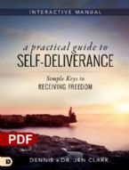 A Practical Guide to Self-Deliverance: Simple Keys to Receiving Freedom(e-Book PDF download) by Dennis Clark and Jen Clark