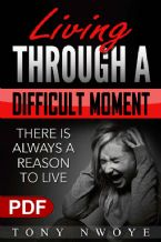 Living Through a Difficult Moment: There Is Always a Reason to Live (e-Book PDF download) by Tony Nwoye