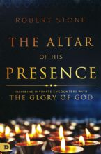 Altar of His Presence: Inspiring Intimate Encounters with the Glory of God(Book) By: Robert Stone