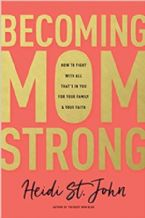 Becoming MomStrong- How To Fight With All That's In You For Your Family And Your Faith (Book) by Heidi St. John