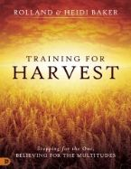 Training for Harvest: Stopping for the One, Believing for the Multitudes(Book) by Rolland and Heidi Baker