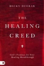 The Healing Creed: God's Promises for Your Healing Breakthrough(Book) by Becky Dvorak