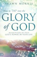 CHow to Tap into the Glory of God: Anointed Principles That Unlock God's Power in Your Life(Book) Shawn Morris - Click To Enlarge