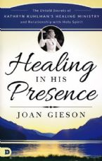 Healing in His Presence: The Untold Secrets of Kathryn Kuhlman's Healing Ministry and Relationship with Holy Spirit(Book) by Joan Gieson
