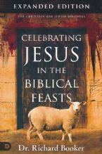 Celebrating Jesus in the Biblical Feasts, Expanded Edition(Book) by Dr. Richard Booker