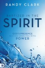 Baptized in the Spirit: God's Presence Resting upon You with Power(Book) by Randy Clark