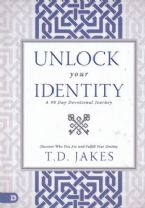 Unlock Your Identity: A 90 Day Devotional: Discover Who You Are and Fulfill Your Destiny(book) by T.D. Jakes
