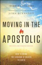 Moving In The Apostolic (Revised & Updated) How To Bring The Kingdom Of Heaven To Earth(book) by John Eckhardt