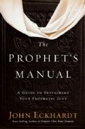 CThe Prophet's Manual: A Guide to Sustaining Your Prophetic Gift (Book) by John Eckhardt - Click To Enlarge