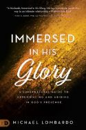 CImmersed in His Glory: A Supernatural Guide to Experiencing and Abiding in God's Presence (Book) by Michael Lombardo - Click To Enlarge
