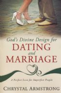 CGod's Divine Design for Dating and Marriage: A Perfect Love for Imperfect People by Chrystal Armstrong - Click To Enlarge