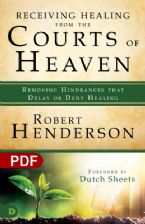 Receiving Healing from the Courts of Heaven: Removing Hindrances that Delay or Deny Your Healing (PDF Download) by Robert Henderson