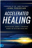 CAccelerated Healing: Accessing Jesus' Finished Work of Divine Healing (Book) by John Proodian - Click To Enlarge