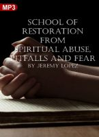 School of Restoration from Spiritual Abuse, Pitfalls and Fear (Digital Download Course) by Jeremy Lopez