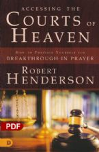 Accessing the Courts of Heaven: Positioning Yourself for Breakthrough and Answered Prayers (PDF Download) by Robert Henderson