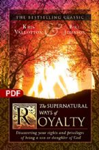 The Supernatural Ways of Royalty: Discovering Your Rights and Privileges of Being a Son or Daughter of God (PDF) by Kris Vallotton and Bill Johnson