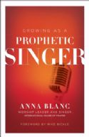 CGrowing As A Prophetic Singer (Book) by Anna Blanc - Click To Enlarge