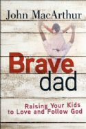 CBrave Dad Raising Your Kids To Love And Follow God (Book) by John MacArthur - Click To Enlarge