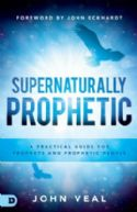 CSupernaturally Prophetic: A Practical Guide for Prophets and Prophetic People (Book) by John Veal - Click To Enlarge