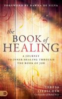 CThe Book of Healing: A Journey to Inner Healing Through the Book of Job (Book) Teresa Liebscher - Click To Enlarge