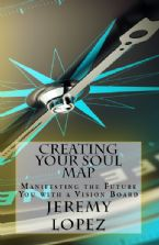 Creating Your Soul Map: Manifesting The Future You With A Vision Board (Book) by Jeremy Lopez