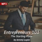 Entrepreneurs 101: The Starting Place (MP3 Teaching Download) by Jeremy Lopez