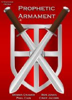 Prophetic Armament (5 Teaching MP3 Download)  by Dennis Cramer, Paul Cain, Bob Jones and  Cindy Jacobs