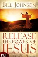 CRelease the Power of Jesus (E-Book-PDF Download) By Bill Johnson - Click To Enlarge