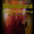 Supernatural Apostolic Anointing (Teaching Cd) by  Jeremy Lopez